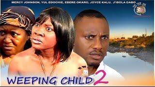Weeping Child 2  - Nigerian Nollywood Movie