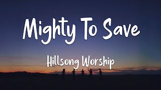 Hillsong Worship - Mighty To Save (lyrics)