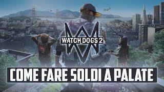 WATCH DOGS 2: COME FARE SOLDI A PALATE | GUIDA E CONSIGLI