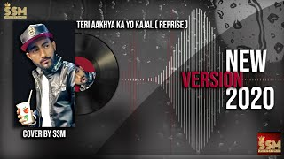 Teri Aakhya Ka Yo Kajal (Reprise) | Cover By SSM | Official Audio 2020
