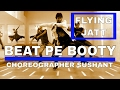 Beat pe Booty dance routine challenge  choreographed by sushant D PLANET flying jatt