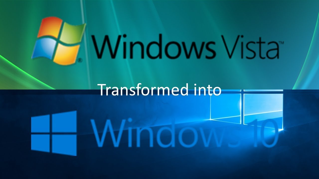 Windows Vista transformed into Windows 10
