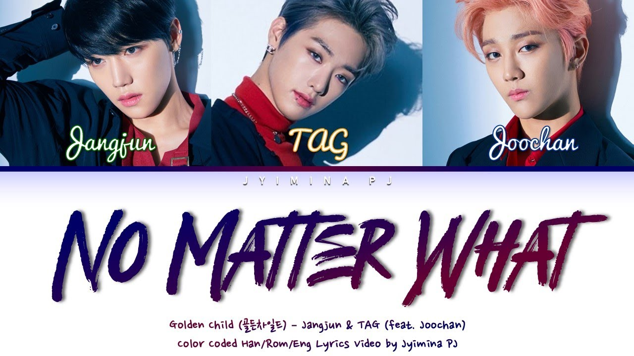 "Golden Child ʳ¨ë""ì°¨ì¼ë""œ No Matter What Jangjun Tag Feat Joochan Lyrics Color Coded Han Rom Eng Youtube"