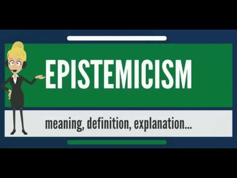 What is EPISTEMICISM? What does EPISTEMICISM mean? EPISTEMICISM meaning, definition & explanation
