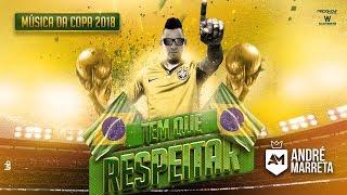 Tem Que Respeitar - André Marreta / Música da Copa 2018 [CLIPE OFICIAL]