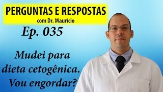 Engordar ao mudar para a dieta cetogênica - Perguntas e Respostas com Dr Mauricio Ep 035