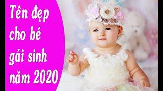 TÊN ĐẸP CHO BÉ GÁI SINH NĂM 2020. Đặt tên cho con.