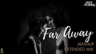 Far Away Mashup Extended | Aftermorning | Aaj Bhi Remix