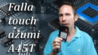 Falla touch Azumi A45T // Touch fault Azumi A45T