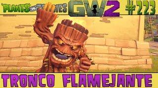 Plants vs. Zombies Garden Warfare 2 #223 - Tronco Flamejante