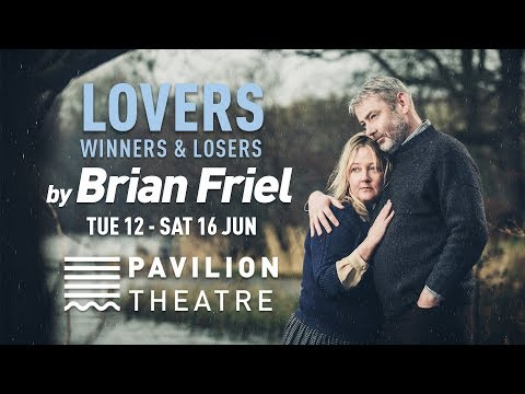 Lovers: Winners & Losers by Brian Friel | Pavilion Theatre