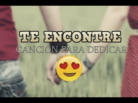 ♥Cancion de Amor para Dedicar ♥ Te encontre -  Rap romantico 2018 - Jhobick Zamora FT DanielHavi