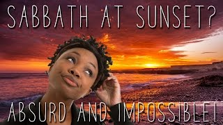 Sabbath at Sunset? Absurd and Impossible!
