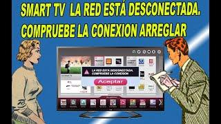 Smart tv La red está desconectada. Compruebe la conexion  Arreglar - fácil