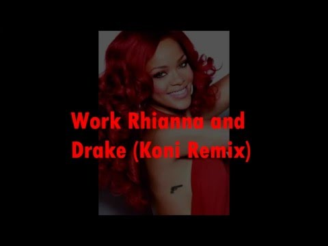 RIHANNA- Work ft. Drake (Koni Remix)