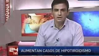 Hipotiroidismo el mal que aqueja la memoria (24 Horas-TVN)