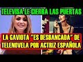 LA GAVIOTA ES DESBANCADA DE TELENOVELA por FAMOSA ACTRIZ ESPAÑOLA