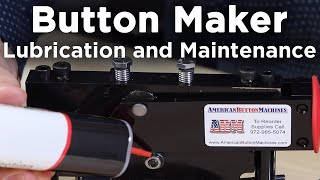 Button Maker Lubrication and Maintenance - American Button Machines