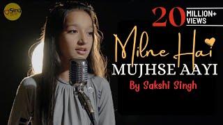 Milne Hai Mujhse Aayi | cover @Sakshi Singh | Sing Dil Se | Aashiqui 2 | Arijit Singh