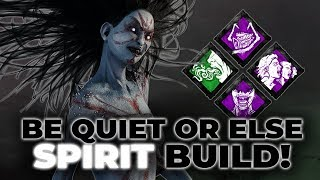 BE QUIET OR ELSE SPIRIT BUILD! - Dead by Daylight!