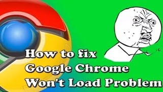 How to fix Google Chrome Won't Load Problem (Tutorial)
