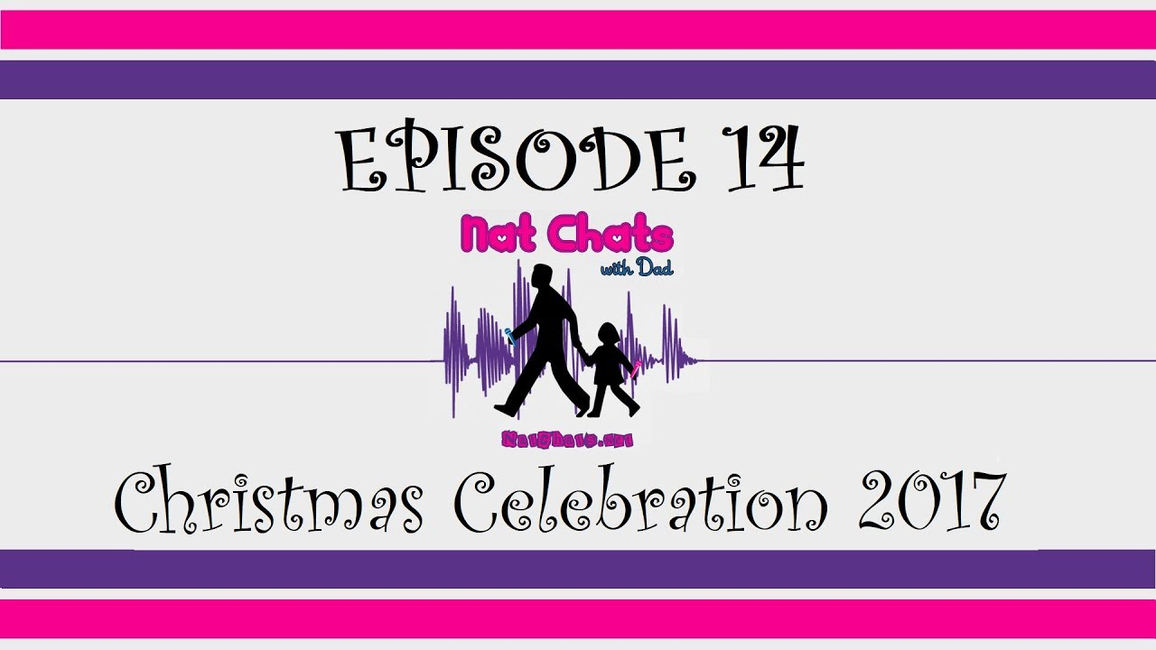 Nat Chats with Dad, Episode 14 - Christmas Celebration 2017 - YouTube