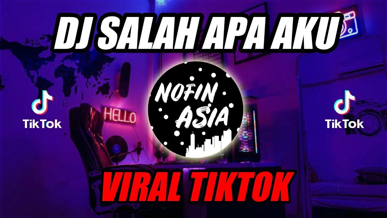 Dj Salah Apa Aku Tiktok Original Remix Full Bass Terbaru 2019 Entah Apa Yang Merasukimu