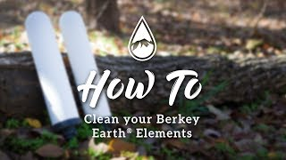 How to clean your Berkey Earth® Filtration Elements