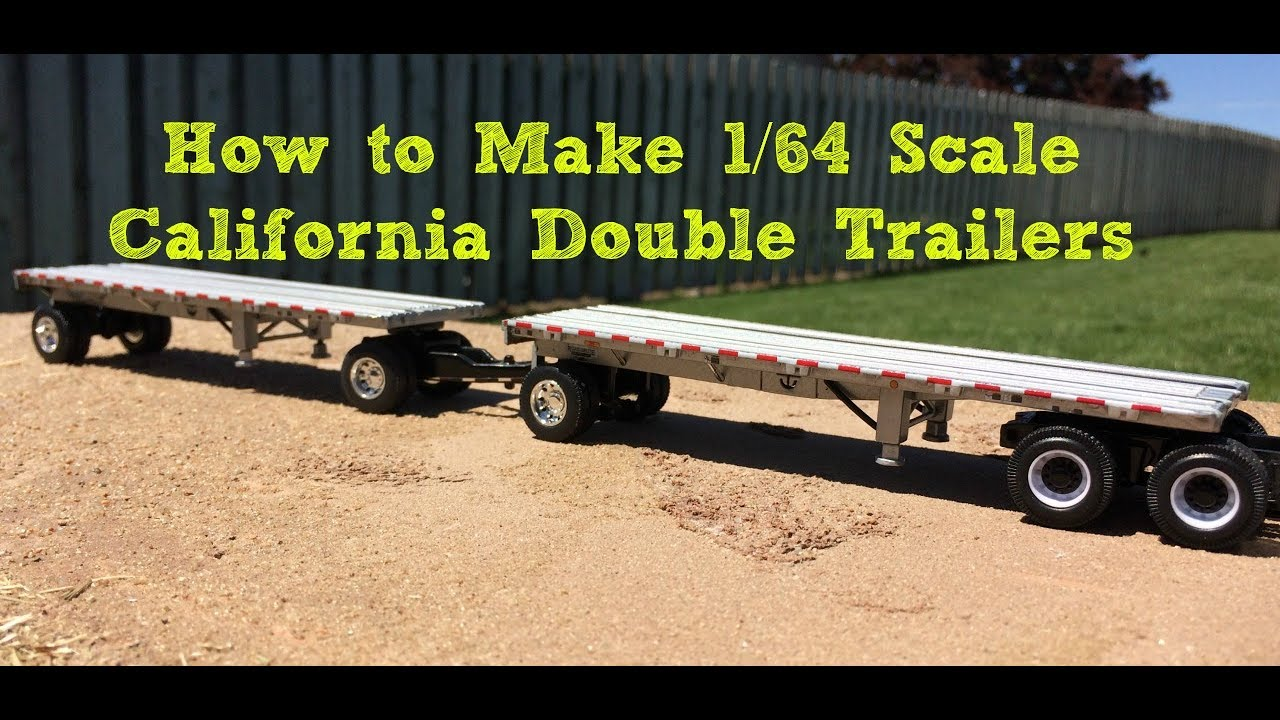 1 64 scale trucks and trailers - How To Make 1 64 Scale California Double Trailers