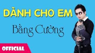 Dành Cho Em - Bằng Cường [Official Audio]
