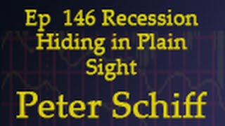ep 146 recession hiding in plain sight with peter schiff