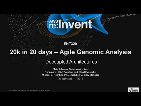 AWS re:Invent 2016: 20k in 20 Days - Agile Genomic Analysis (ENT320)