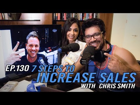 EP. 130: 7 Steps to Increase Sales With Chris Smith