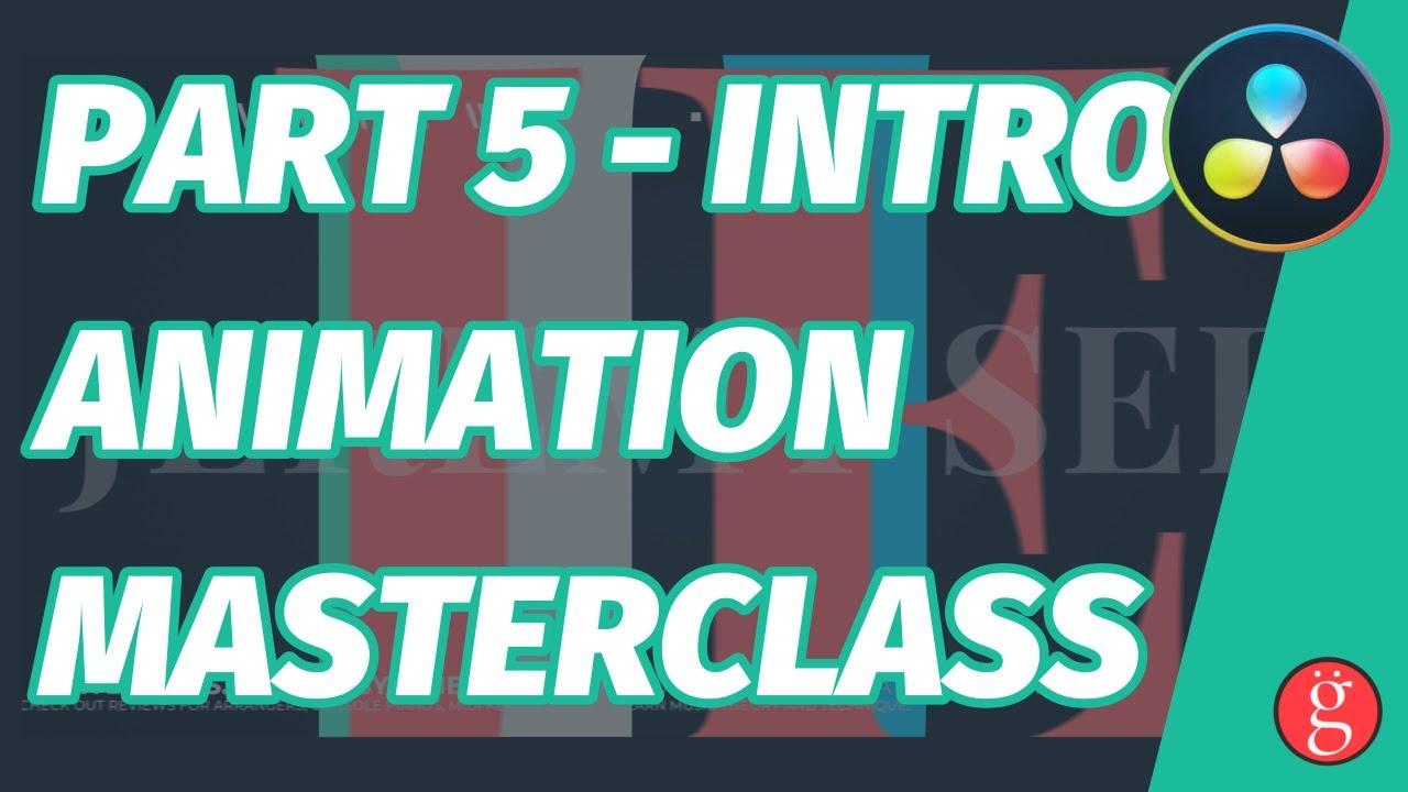 Part 5 Intro Animation Masterclass - DaVinci Resolve Fusion