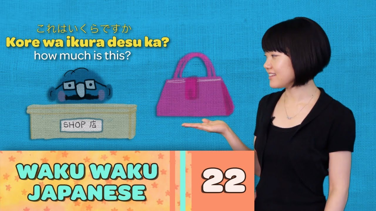 Waku Waku Japanese - Language Lesson 22: Shopping