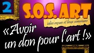 SOS Art n°2 - Avoir un don pour l'art ! (le génie artistique)