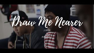 Anabac - Draw Me Nearer by Jireh (Cover)