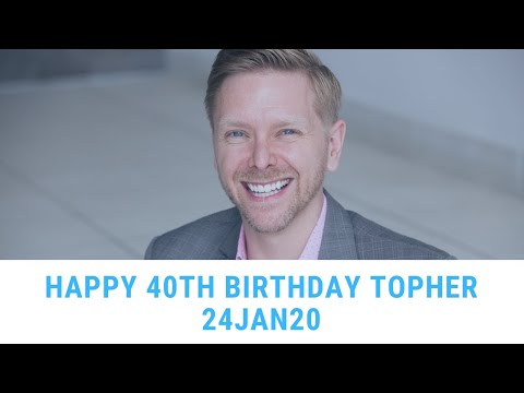 Topher's 40th Birthday Tribute