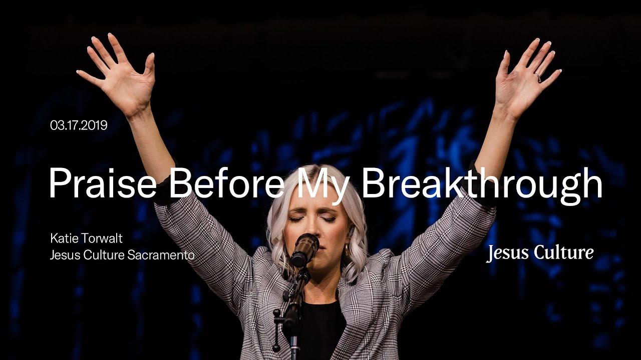 Bryan and Katie Torwalt | Praise Before My Breakthrough | Jesus Culture Sacramento