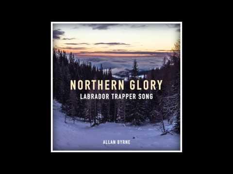 Allan Byrne - Northern Glory (Labrador Trapper Song)