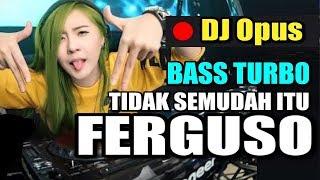 DJ TIDAK SEMUDAH ITU FERGUSO ♫ LAGU TIK TOK TERBARU REMIX ORIGINAL 2018