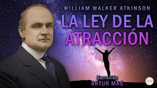 William Walker Atkinson - La Ley de la Atracción (Audiolibro Completo en Español) [Voz Real Humana]