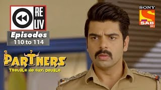 Weekly Reliv - Partners Trouble Ho Gayi Double - 30th April  to 4th May 2018 - Episode 110 to 114