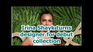Irina Shayk turns designer for debut collection