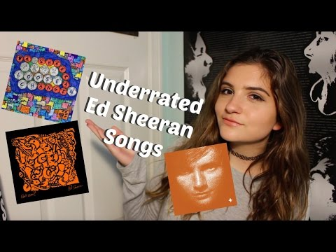 TOP 10 MOST UNDERRATED ED SHEERAN SONGS