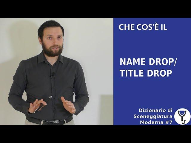 Che cos'è il NAME DROP/TITLE DROP - Dizionario di Sceneggiatura Moderna #7 [Story Doctor]
