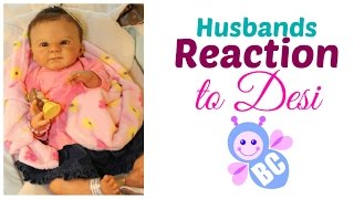 Hubby Reaction to Desi | What Does My Husband Think? | My New Reborn Baby Girl Doll