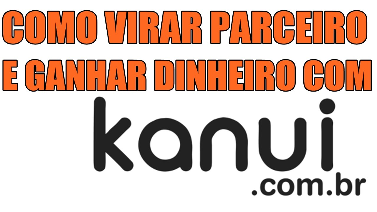 3ee30ca196635 🔴 Kanui - Como ser Parceiro e Ganhar Dinheiro com produtos. - YouTube