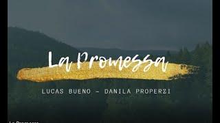 LA PROMESSA - Lucas Bueno & Danila Properzi