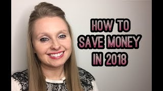 HOW TO SAVE MONEY IN 2018~ 4 tips for better budgeting!!!